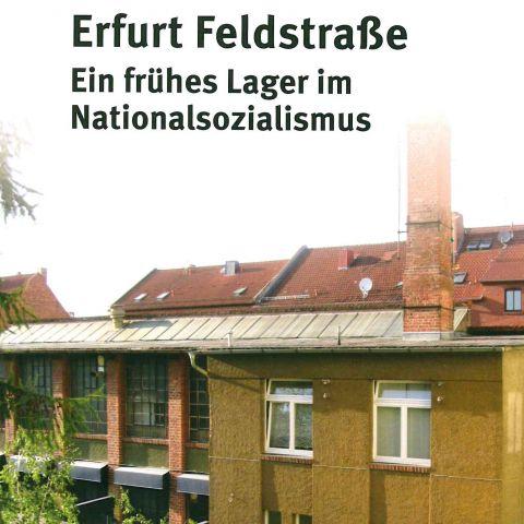 Erfurt Feldstraße. Ein frühes Lager im Nationalsozialismus