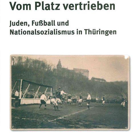 Vom Platz vertrieben. Juden, Fußball und Nationalsozialismus in Thüringen