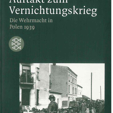 Auftakt zum Vernichtungskrieg. Die Wehrmacht in Polen 1939