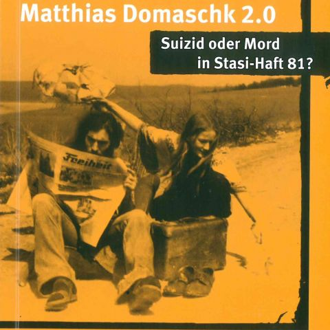 Matthias Domaschk 2.0. Suizid oder Mord in Stasi-Haft 81?