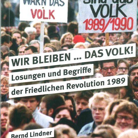 WIR BLEIBEN ... Das Volk! Losungen und Begriffe der Friedlichen revolution 1989