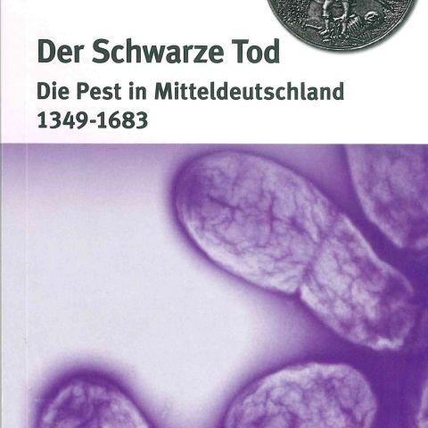Der Schwarze Tod. Die Pest in Mitteldeutschland 1349-1683