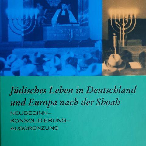 Jüdisches Leben in Deutschland und Europa nach der Shoa