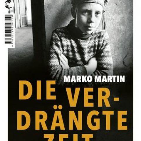 """Marko Martin: """"Die verdrängte Zeit. Vom Verschwinden und Entdecken der Kultur des Ostens"""""""
