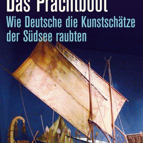 Götz Aly: Das Prachtboot. Wie Deutsche die Kunstschätze der Südsee raubten.