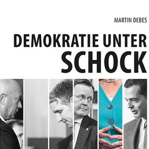 Demokratie unter Schock. Wie die AfD einen Ministerpräsidenten wählte