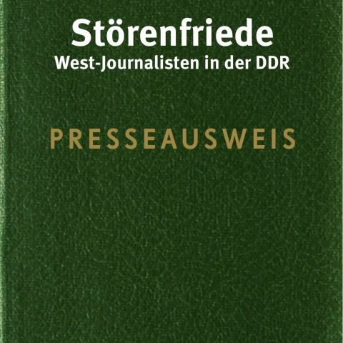 Störenfriede. West-Journalisten in der DDR