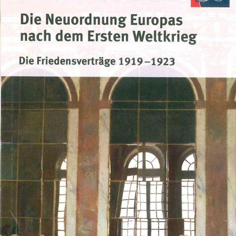 Die Neuordnung Europas nach dem Ersten Weltkrieg. Die Friedensverträge 1919-1923