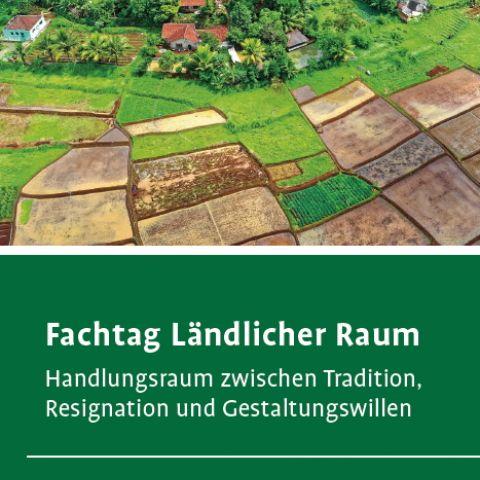 Fachtag Ländlicher Raum Handlungsraum zwischen Tradition, Resignation und Gestaltungswillen