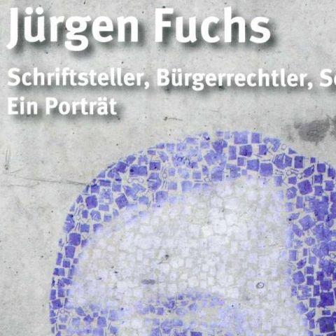 Jürgen Fuchs. Schriftsteller, Bürgerrechtler, Sozialpsychologe. Ein Porträt