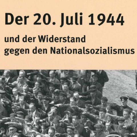 Der 20. Juli 1944 und der Widerstand gegen den Nationalsozialismus