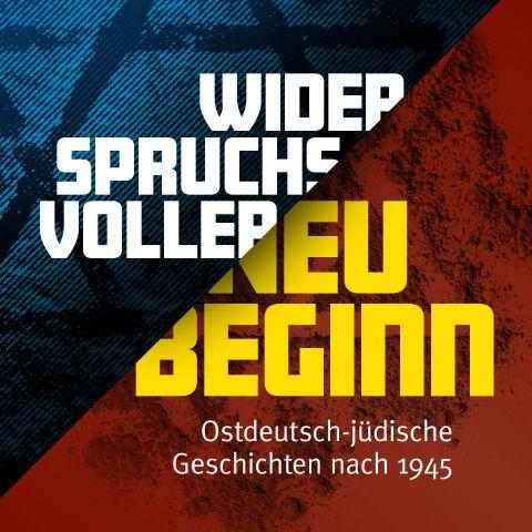 Widerspruchsvoller Neubeginn - Ostdeutsch-jüdische Geschichten nach 1945