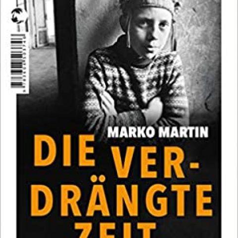 Marko Martin: Die verdrängte Zeit. Vom Verschwinden und Entdecken der Kultur des Ostens