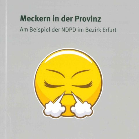 Meckern in der Provinz. Am Beispiel der NDPD im Bezirk Erfurt