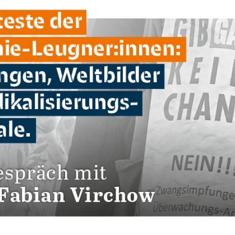 Die Proteste der Pandemie-Leugner:innen: Strömungen, Weltbilder und Radikalisierungspotentiale. Ein Gespräch mit Prof. Fabian Virchow