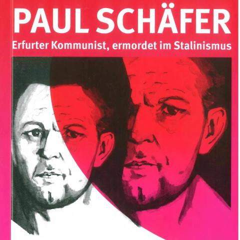 Paul Schäfer. Erfurter Kommunist, ermordert im Stalinismus