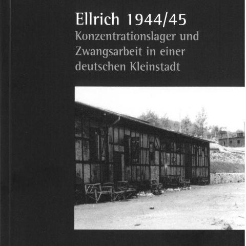Ellrich 1944/45. Konzentrationslager und Zwangsarbeit in einer deutschen Kleinstadt