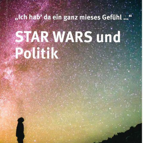 """""""Ich hab' da ein ganz mieses Gefühl …"""" STAR WARS und Politik"""