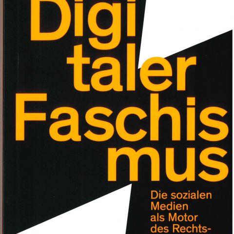 Digitaler Faschismus. Die sozialen Medien als Motor des Rechtsextremismus
