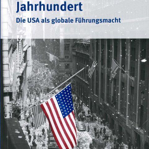 Das amerikanische Jahrhundert. Die USA als globale Führungsmacht