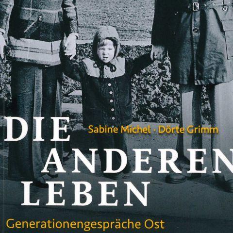 Die Anderen Leben. Generationengespräche Ost