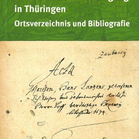 Hexen und Hexenverfolgung in Thüringen. Ortsverzeichnis und Bibliografie