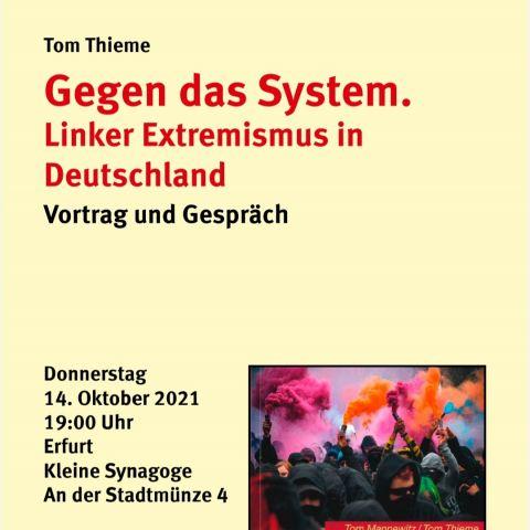 Gegen das System. Linker Extremismus in Deutschland Tom Thieme: Vortrag und Gespräch