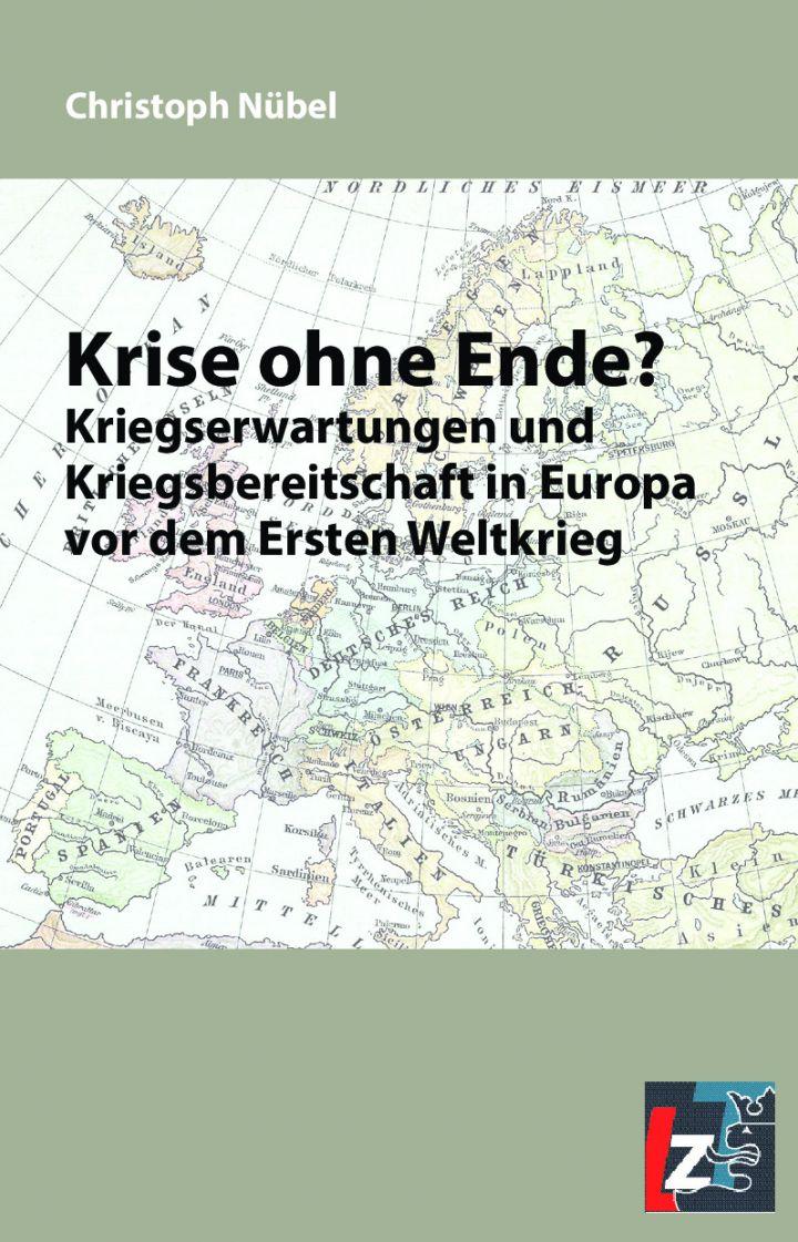 Christoph Nübel: Krise ohne Ende? Kriegserwartungen und Kriegsbereitschaft in Europa vor dem Ersten Weltkrieg